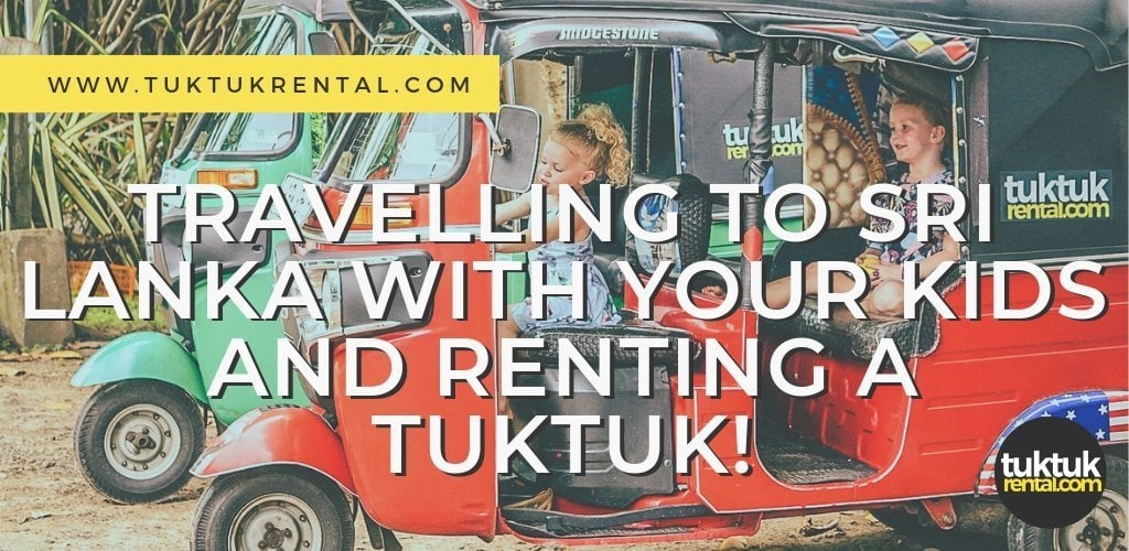 ded48ab9682a52 Travelling to Sri Lanka with your kids and renting a tuktuk!